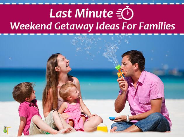 Last minute weekend getaway ideas with family triphobo for Week end last minute