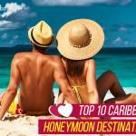 Top 10 Caribbean Honeymoon Destinations