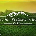 Top 10 Hill Destinations for Your Next Holiday - Part 3 of 5